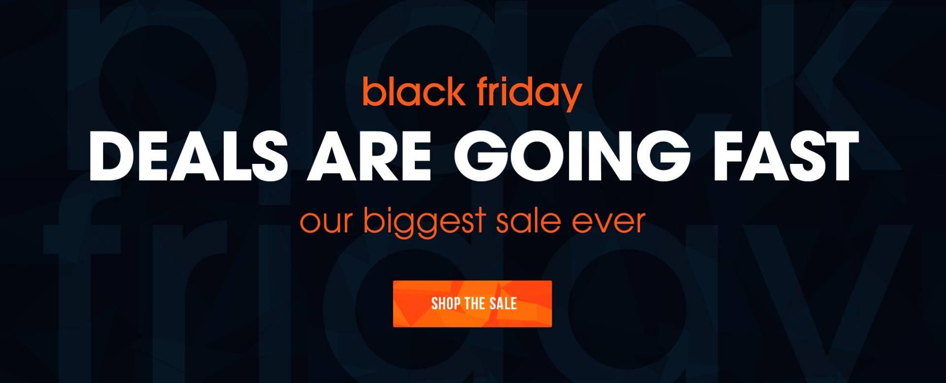 Black Friday Deals - Our Biggest Sale Ever