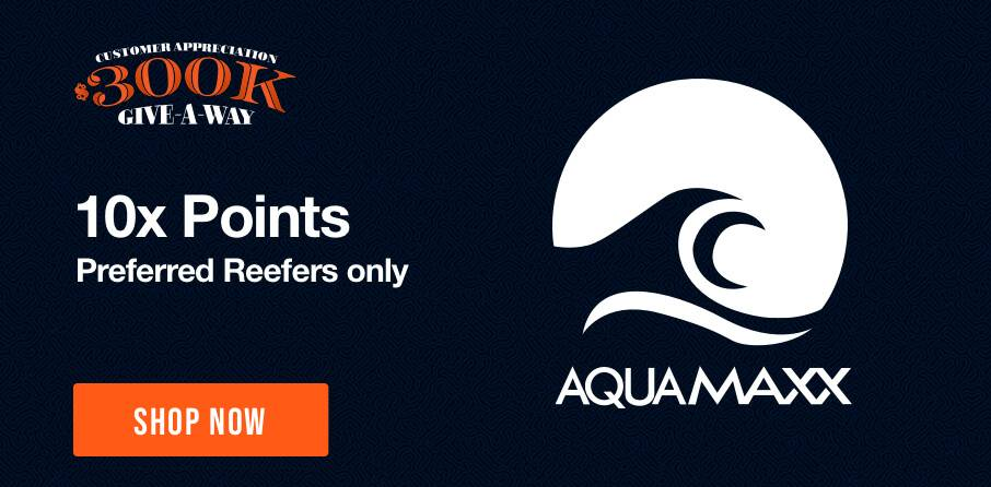 10X Points on Aquamaxx - Some exclusions apply