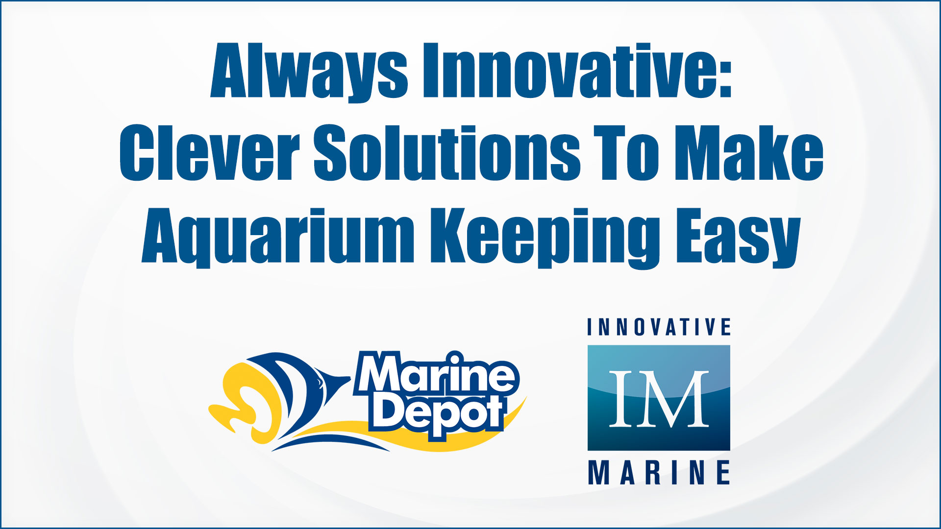 Always Innovative: Clever Solutions to Make Aquarium Keeping Easier - Marine Depot Chats with Experts #5