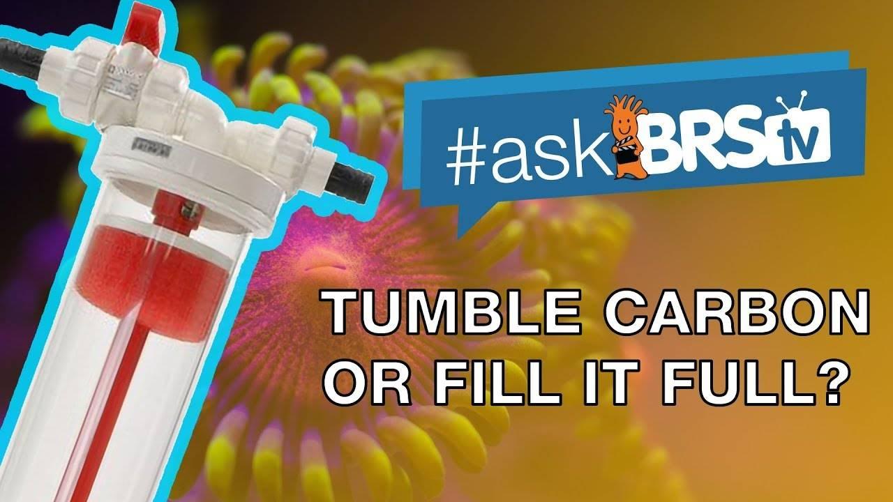 Do you let carbon tumble or fill the reactor full? - #AskBRStv
