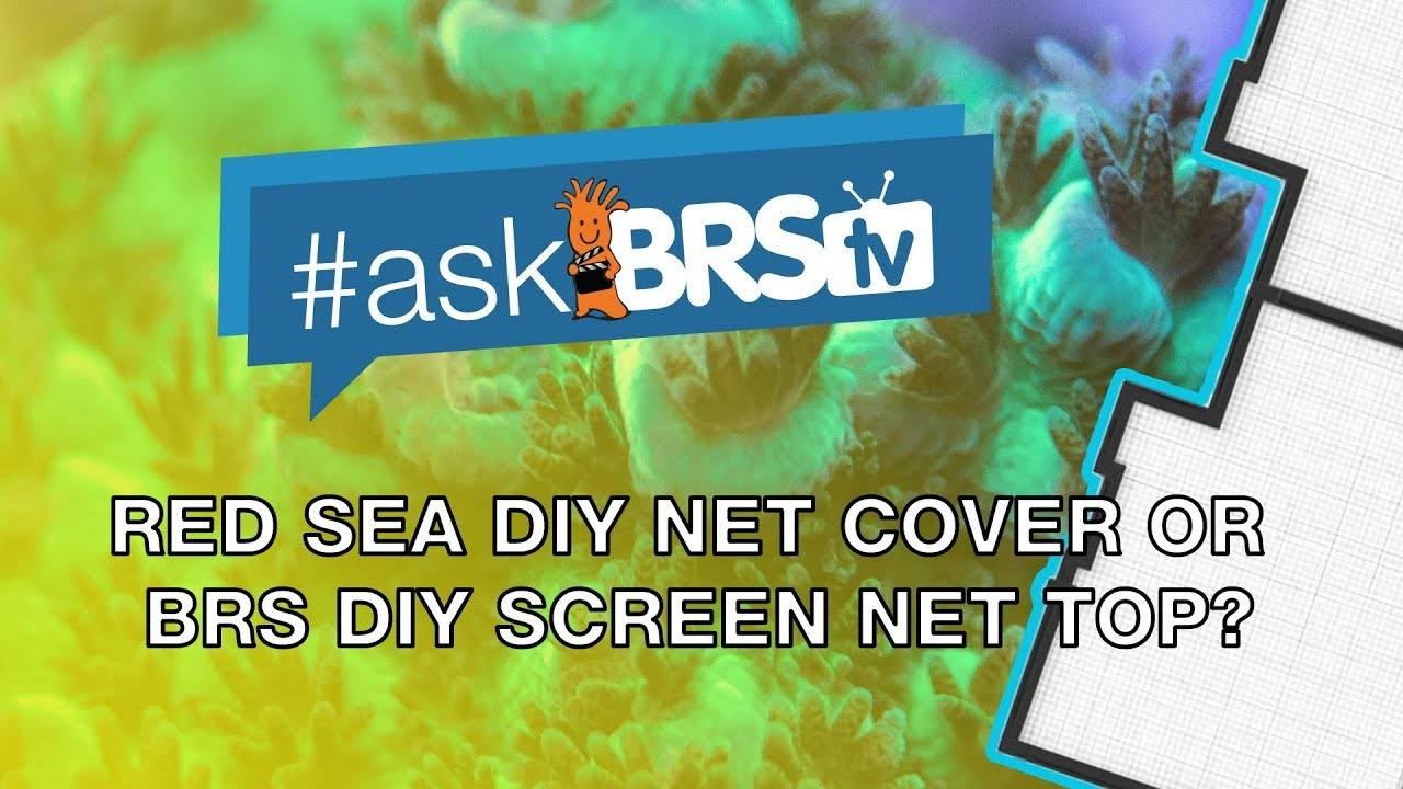 Red Sea DIY Net Cover vs. BRS DIY Screen Net Top? - #AskBRStv